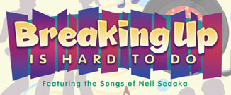 Breaking Up Is Hard To Do--Featuring The Songs of Neil Sedaka